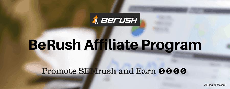 BeRush Affiliate Program (2019) - Promote SEMrush and Earn Dollars For Lifetime 1